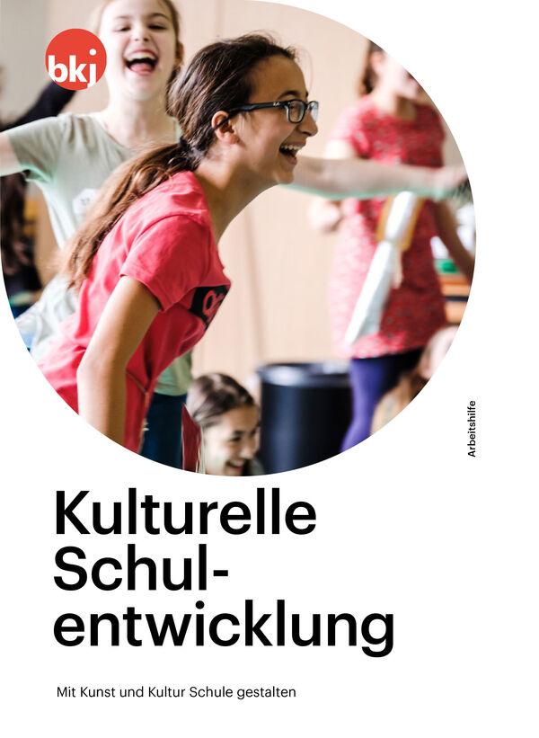 Titelbild der Arbeitshilfe Kulturelle Schulentwicklung der BKJ